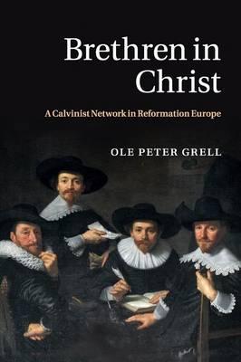Brethren in Christ: A Calvinist Network in Reformation Europe
