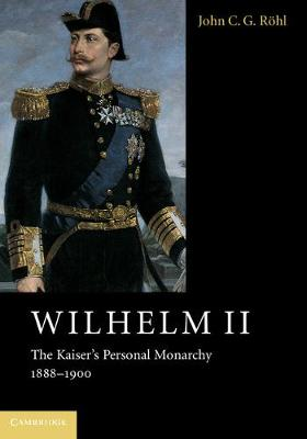 Wilhelm II: The Kaiser's Personal Monarchy, 1888-1900