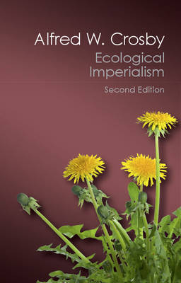 Ecological Imperialism: The Biological Expansion of Europe, 900-1900