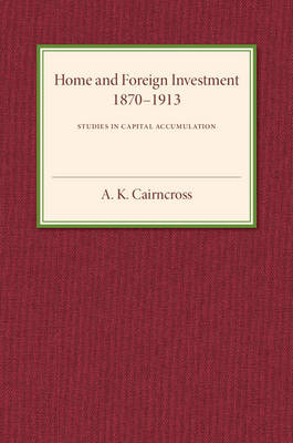 Home and Foreign Investment, 1870-1913: Studies in Capital Accumulation