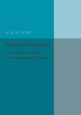 Theoretical Mechanics: An Introductory Treatise on the Principles of Dynamics
