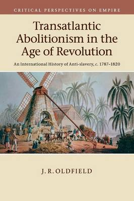 Transatlantic Abolitionism in the Age of Revolution: An International History of Anti-slavery, c.1787-1820