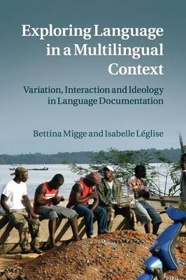 Exploring Language in a Multilingual Context: Variation, Interaction and Ideology in Language Documentation