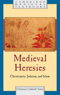 Medieval Heresies: Christianity, Judaism, and Islam