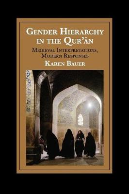 Gender Hierarchy in the Qur'an: Medieval Interpretations, Modern Responses