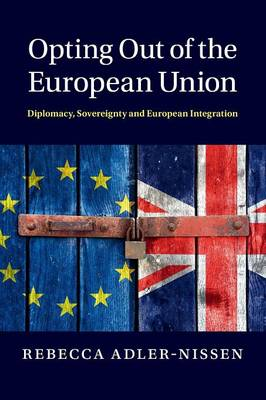 Opting Out of the European Union: Diplomacy, Sovereignty and European Integration