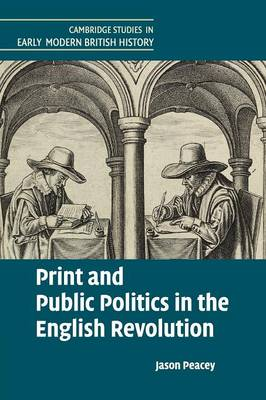 Print and Public Politics in the English Revolution