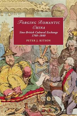 Forging Romantic China: Sino-British Cultural Exchange 1760-1840