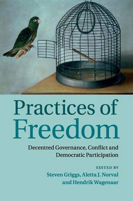 Practices of Freedom: Decentred Governance, Conflict and Democratic Participation