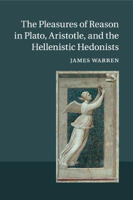 The Pleasures of Reason in Plato, Aristotle, and the Hellenistic Hedonists