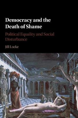 Democracy and the Death of Shame: Political Equality and Social Disturbance