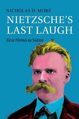 Nietzsche's Last Laugh: Ecce Homo as Satire
