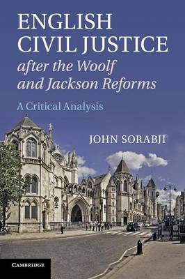 English Civil Justice after the Woolf and Jackson Reforms: A Critical Analysis