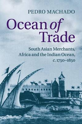 Ocean of Trade: South Asian Merchants, Africa and the Indian Ocean, c.1750-1850