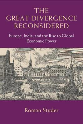 The Great Divergence Reconsidered: Europe, India, and the Rise to Global Economic Power