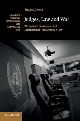 Judges, Law and War: The Judicial Development of International Humanitarian Law