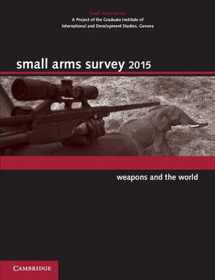 Small Arms Survey 2015: Weapons and the World