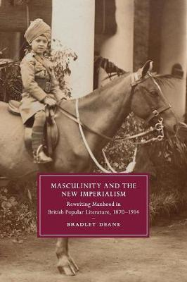 Masculinity and the New Imperialism: Rewriting Manhood in British Popular Literature, 1870-1914