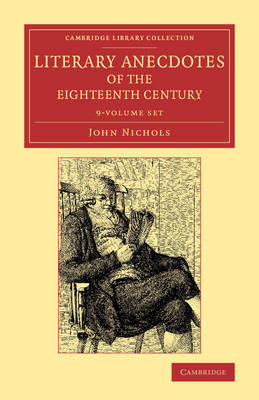 Literary Anecdotes of the Eighteenth Century 9 Volume Set: Comprizing Biographical Memoirs of William Bowyer, Printer, F.S.A., and Many of his Learned Friends