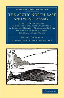The Arctic North-East and West Passage: Detectio Freti Hudsoni, or Hessel Gerritsz' Collection of Tracts by Himself, Massa and De Quir on the N.E. and W. Passage, Siberia and Australia