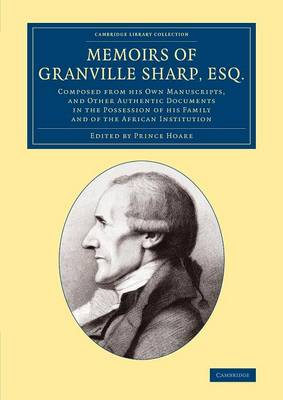 Memoirs of Granville Sharp, Esq.: Composed from his Own Manuscripts, and Other Authentic Documents in the Possession of his Family and of the African Institution