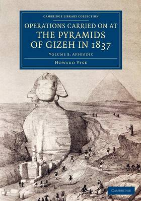 Operations Carried On at the Pyramids of Gizeh in 1837: Volume 3, Appendix: With an Account of a Voyage into Upper Egypt, and an Appendix