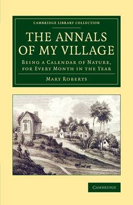 The Annals of My Village: Being a Calendar of Nature, for Every Month in the Year