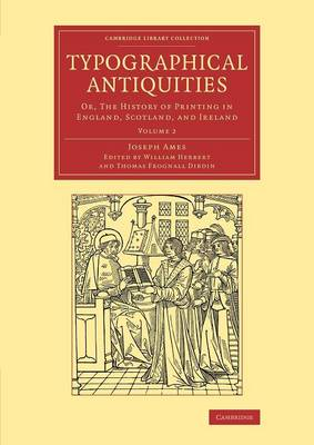 Typographical Antiquities: Or, The History of Printing in England, Scotland, and Ireland