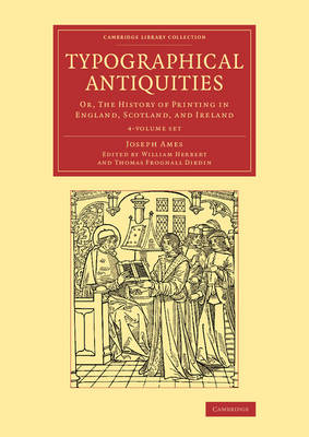 Typographical Antiquities 4 Volume Set: Or, The History of Printing in England, Scotland, and Ireland