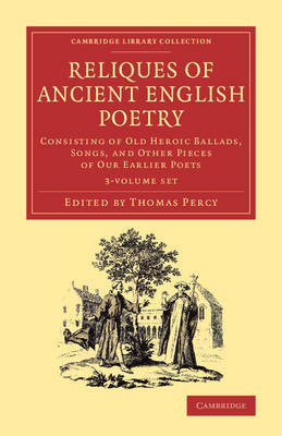 Reliques of Ancient English Poetry 3 Volume Set: Volume 1: Consisting of Old Heroic Ballads, Songs, and Other Pieces of our Earlier Poets