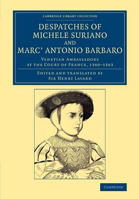 Despatches of Michele Suriano and Marc' Antonio Barbaro: Venetian Ambassadors at the Court of France, 1560-1563