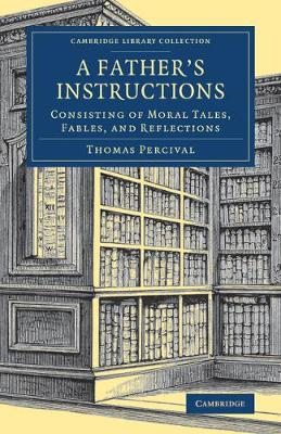 A Father's Instructions: Consisting of Moral Tales, Fables, and Reflections