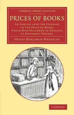 Prices of Books: An Inquiry into the Changes in the Price of Books Which Have Occurred in England at Different Periods