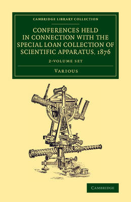Conferences Held in Connection with the Special Loan Collection of Scientific Apparatus, 1876 2 Volume Set