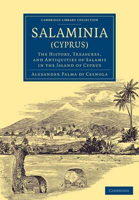 Salaminia (Cyprus): The History, Treasures, and Antiquities of Salamis in the Island of Cyprus