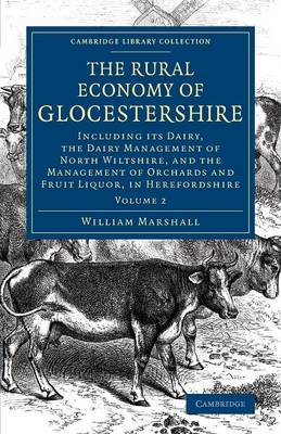 The Rural Economy of Glocestershire: Including its Dairy, Together with the Dairy Management of North Wiltshire, and the Management of Orchards and Fruit Liquor, in Herefordshire