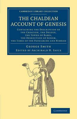 The Chaldean Account of Genesis: Containing the Description of the Creation, the Fall of Man, the Deluge, the Tower of Babel, the Desruction of Sodom, the Times of the Patriarchs, and Nimrod