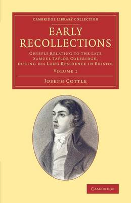 Early Recollections: Chiefly Relating to the Late Samuel Taylor Coleridge, during his Long Residence in Bristol
