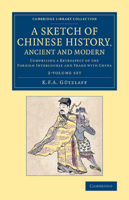 A Sketch of Chinese History, Ancient and Modern 2 Volume Set: Comprising a Retrospect of the Foreign Intercourse and Trade with China