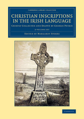 Christian Inscriptions in the Irish Language 2 Volume Set: Chiefly Collected and Drawn by George Petrie