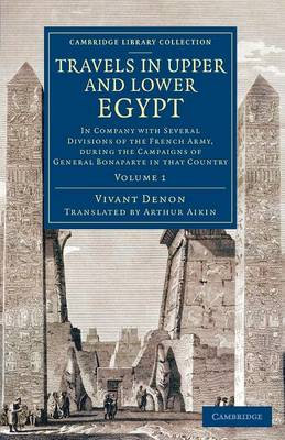 Travels in Upper and Lower Egypt: In Company with Several Divisions of the French Army, during the Campaigns of General Bonaparte in that Country