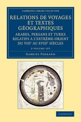 Relations de voyages et textes geographiques arabes, persans et turks relatifs a l'Extreme-Orient du VIIIe au XVIIIe siecles 2 Volume Set: Traduits, revus et annotes