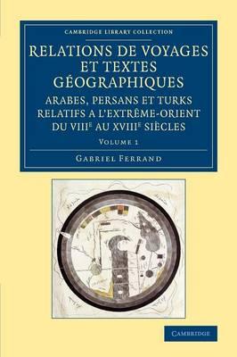 Relations de voyages et textes geographiques arabes, persans et turks relatifs a l'Extreme-Orient du VIIIe au XVIIIe siecles: Traduits, revus et annotes
