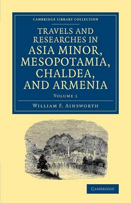 Travels and Researches in Asia Minor, Mesopotamia, Chaldea, and Armenia