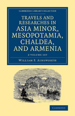 Travels and Researches in Asia Minor, Mesopotamia, Chaldea, and Armenia 2 Volume Set