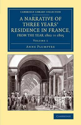 A Narrative of Three Years' Residence in France, Principally in the Southern Departments, from the Year 1802 to 1805: Including Some Authentic Particulars Respecting the Early Life of the French Emperor, and a General Inquiry into his Character