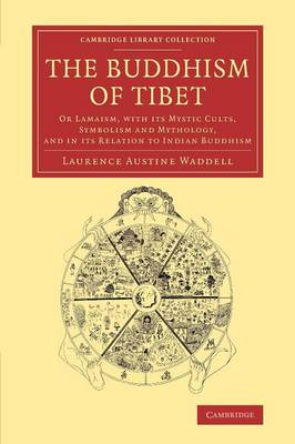 The Buddhism of Tibet: Or Lamaism, with its Mystic Cults, Symbolism and Mythology, and in its Relation to Indian Buddhism