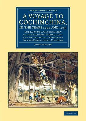 A Voyage to Cochinchina, in the Years 1792 and 1793: Containing a General View of the Valuable Productions and the Political Importance of This Flourishing Kingdom