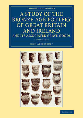 A Study of the Bronze Age Pottery of Great Britain and Ireland and its Associated Grave-Goods 2 Volume Set