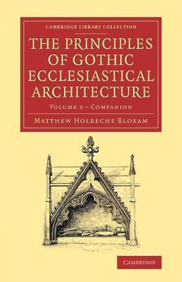 Companion to the Principles of Gothic Ecclesiastical Architecture: Being a Brief Account of the Vestments in Use in the Church, Prior to, and the Changes Therein in and from, the Reign of Edward VI